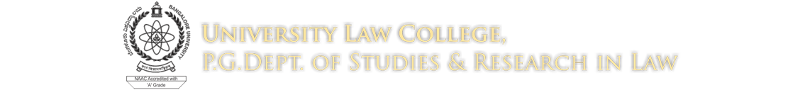 ULC BANGALORE : UNIVERSITY LAW COLLEGE,P.G DEPARTMENT OF STUDIES & RESEARCH IN LAW